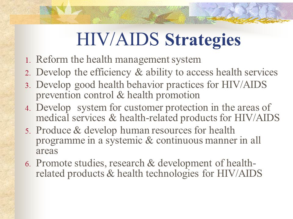 HIV/AIDS Strategies 1. Reform the health management system 2.
