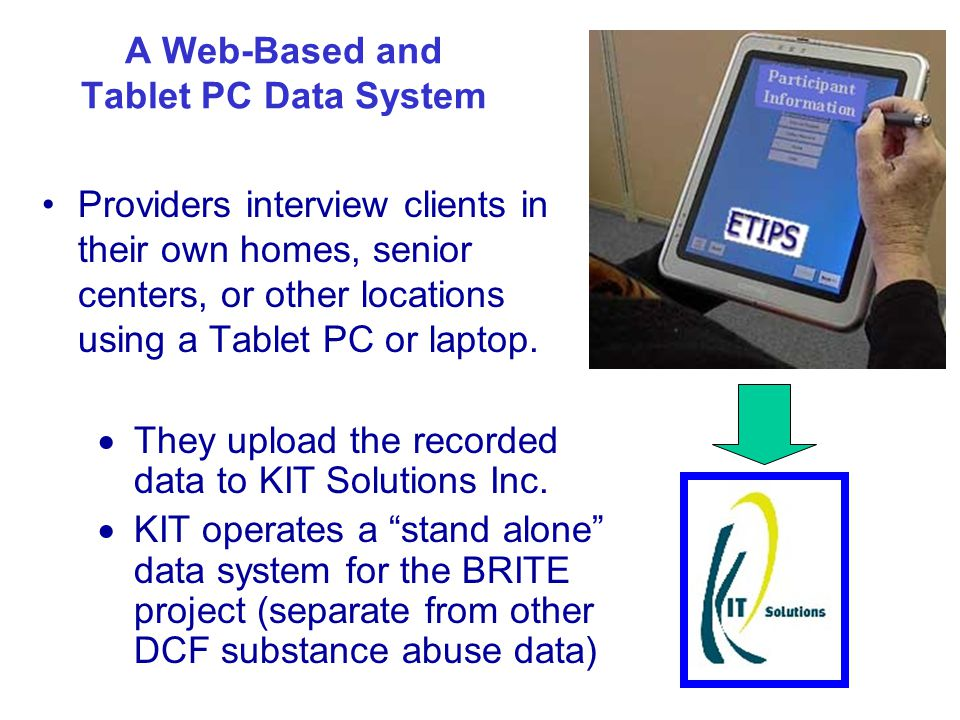 A Web-Based and Tablet PC Data System Providers interview clients in their own homes, senior centers, or other locations using a Tablet PC or laptop.