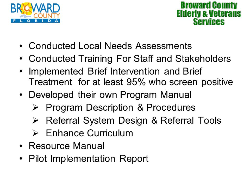 Conducted Local Needs Assessments Conducted Training For Staff and Stakeholders Implemented Brief Intervention and Brief Treatment for at least 95% who screen positive Developed their own Program Manual  Program Description & Procedures  Referral System Design & Referral Tools  Enhance Curriculum Resource Manual Pilot Implementation Report