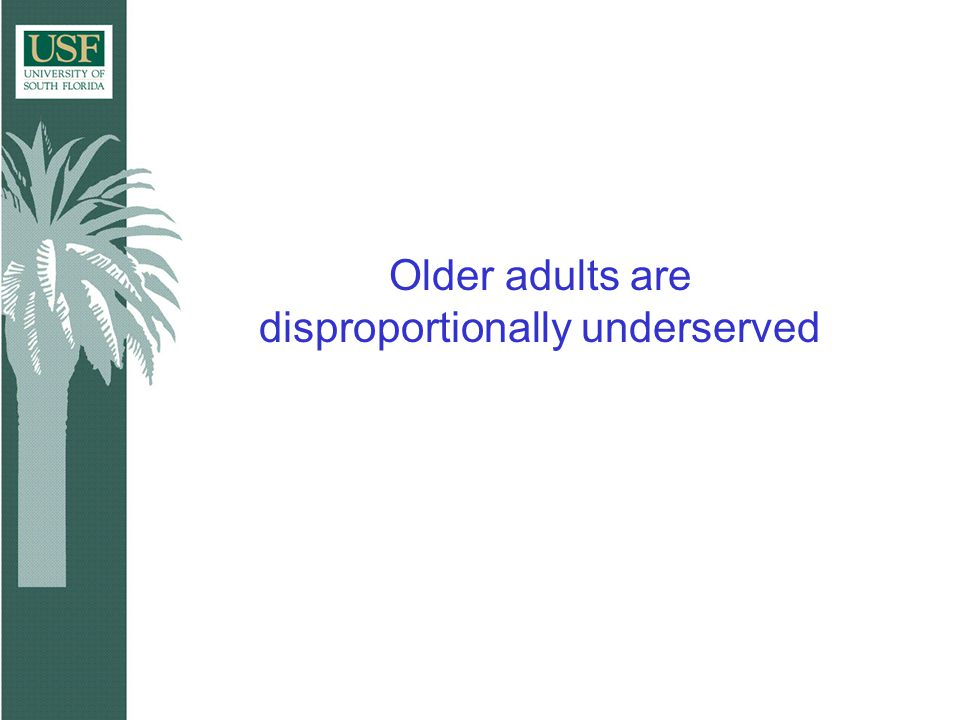 Older adults are disproportionally underserved