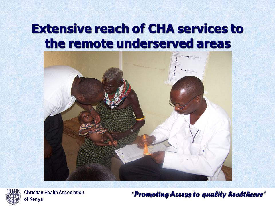 """""""Promoting Access to quality healthcare"""" Extensive reach of CHA services to the remote underserved areas Christian Health Association of Kenya"""