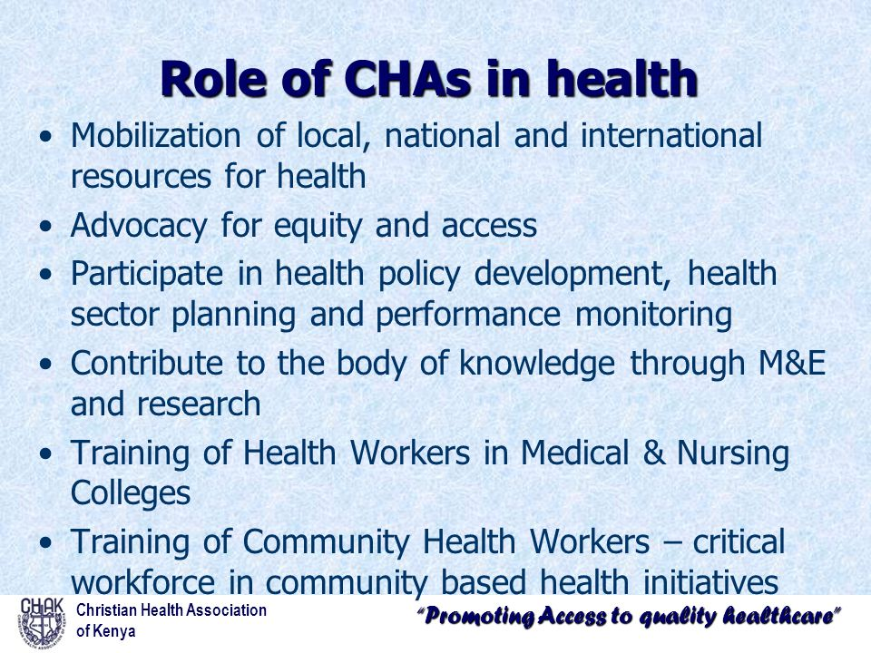 """""""Promoting Access to quality healthcare"""" Role of CHAs in health Mobilization of local, national and international resources for health Advocacy for eq"""