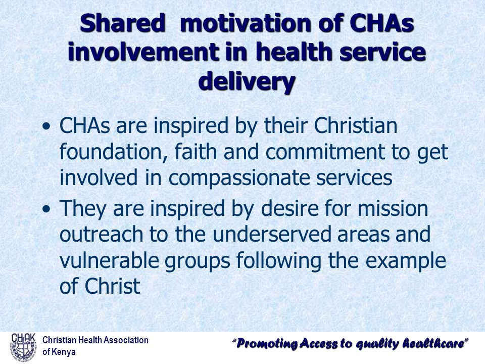 """""""Promoting Access to quality healthcare"""" Shared motivation of CHAs involvement in health service delivery CHAs are inspired by their Christian foundat"""
