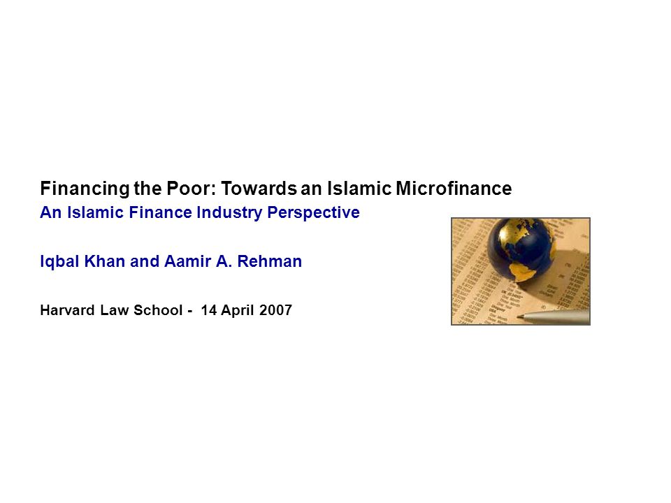 Financing the Poor: Towards an Islamic Microfinance An Islamic Finance Industry Perspective Iqbal Khan and Aamir A.