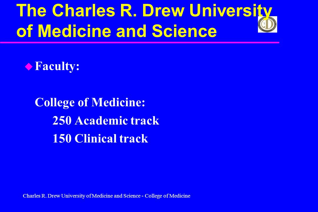 Charles R. Drew University of Medicine and Science - College of Medicine The Charles R.