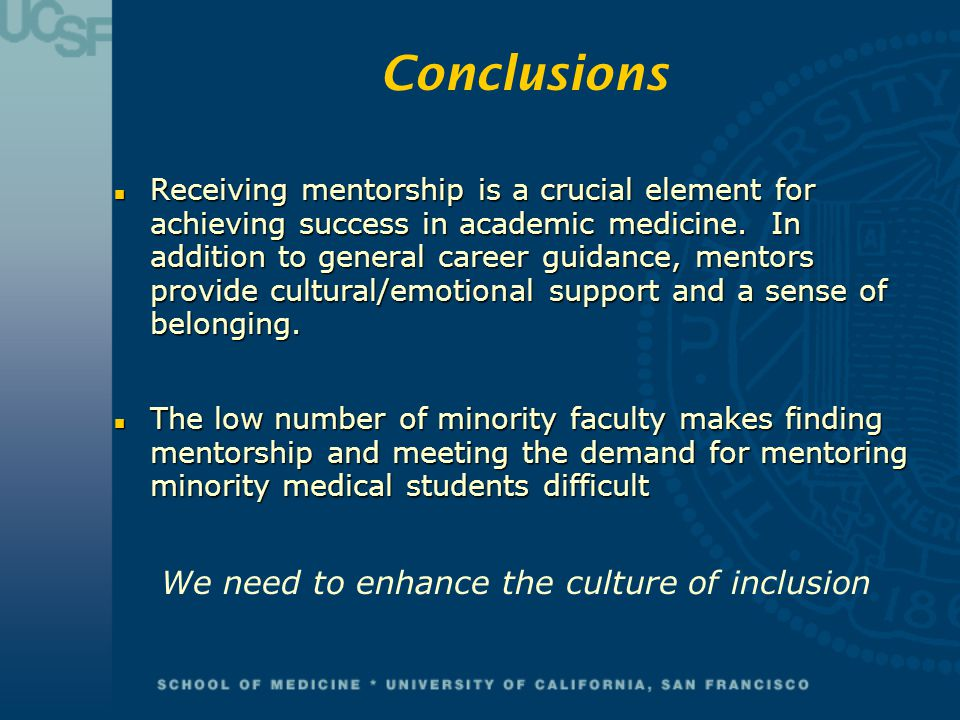 Conclusions n Receiving mentorship is a crucial element for achieving success in academic medicine. In addition to general career guidance, mentors pr