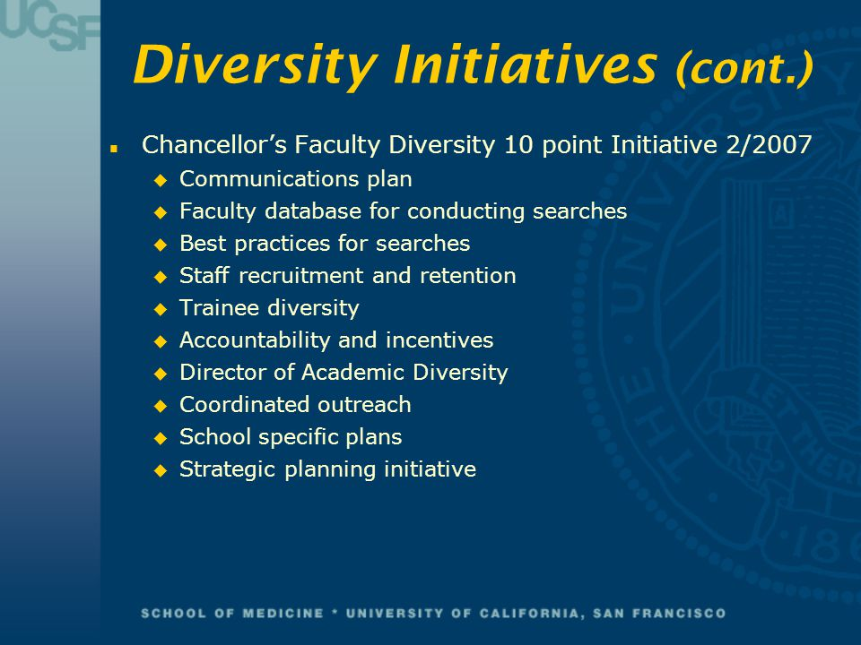Diversity Initiatives (cont.) n Chancellor's Faculty Diversity 10 point Initiative 2/2007 u Communications plan u Faculty database for conducting sear