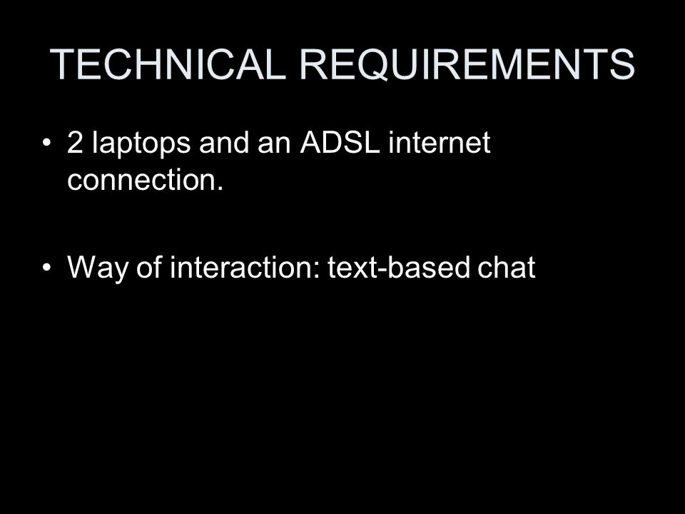TECHNICAL REQUIREMENTS 2 laptops and an ADSL internet connection.