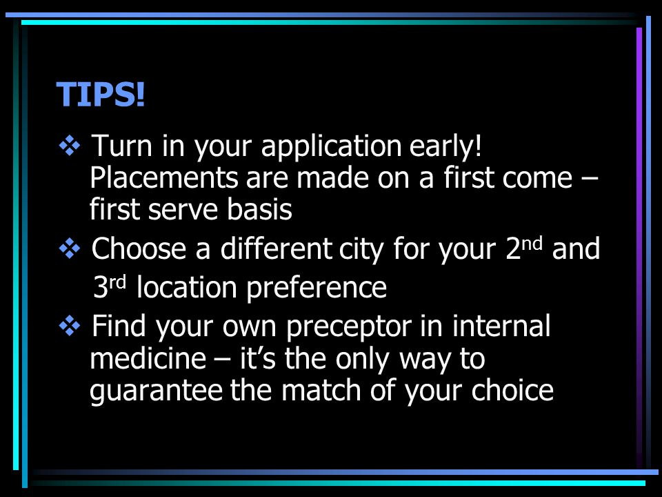 TIPS!  Turn in your application early! Placements are made on a first come – first serve basis  Choose a different city for your 2 nd and 3 rd locat