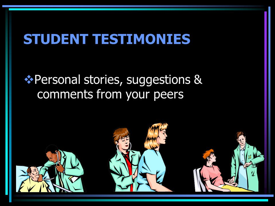 STUDENT TESTIMONIES  Personal stories, suggestions & comments from your peers