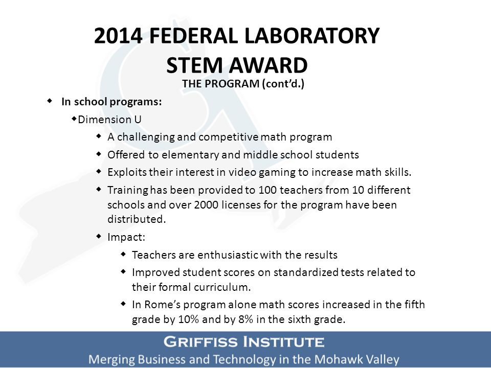 2014 FEDERAL LABORATORY STEM AWARD THE PROGRAM  In school programs:  Robotics In School Program  A regional and national competitive program for elementary and middle school students  Robot kits and training are provided to school districts for use in their technology classes.