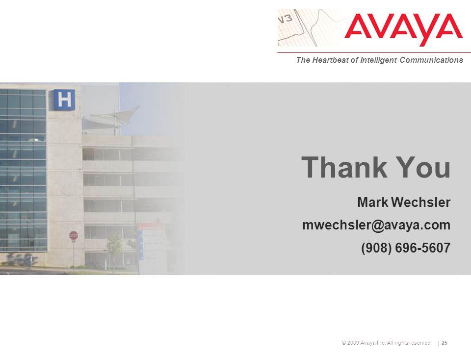 © 2009 Avaya Inc. All rights reserved. The Heartbeat of Intelligent Communications 25 Thank You Mark Wechsler mwechsler@avaya.com (908) 696-5607