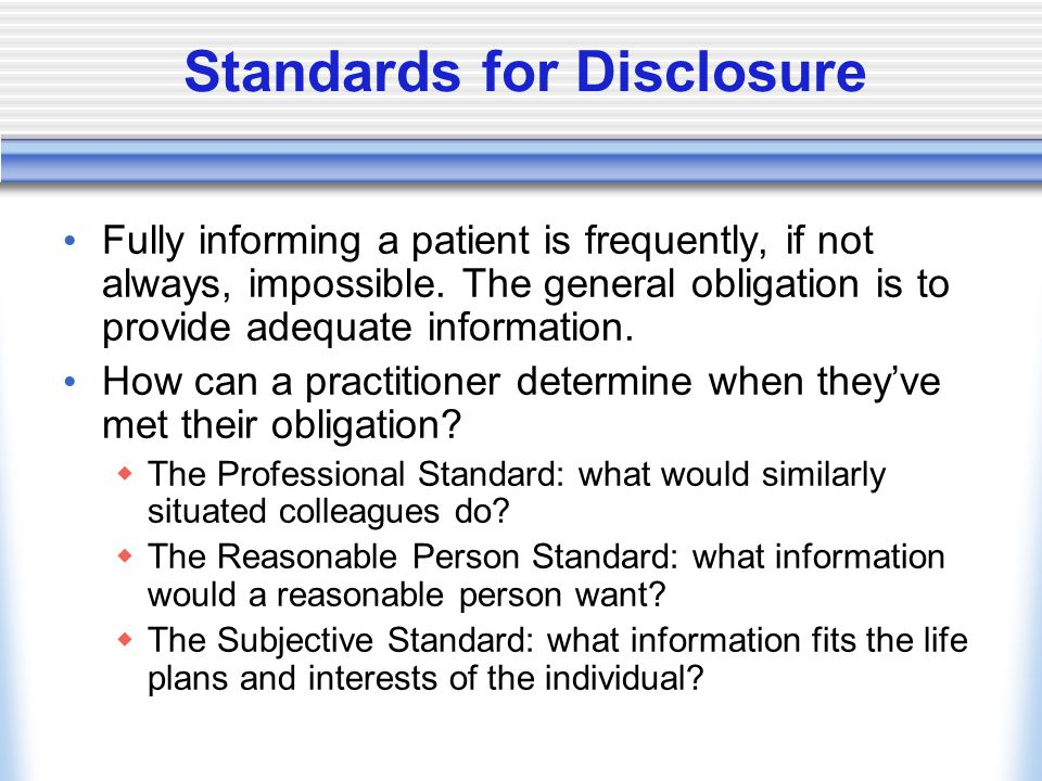 Standards for Disclosure Fully informing a patient is frequently, if not always, impossible.