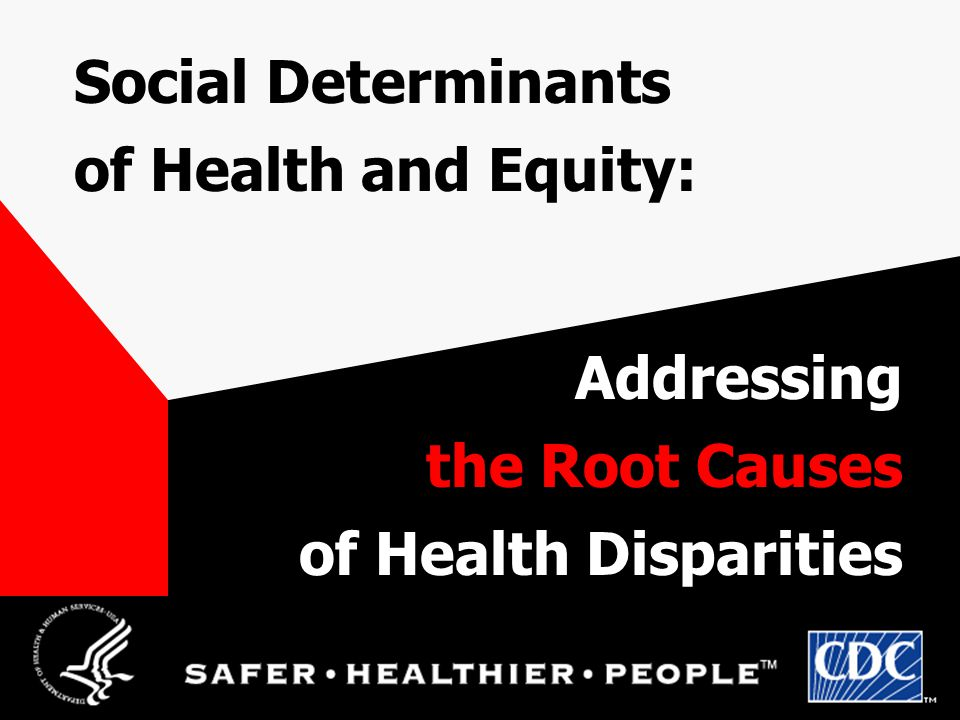 Social Determinants of Health and Equity: Addressing the Root Causes of Health Disparities
