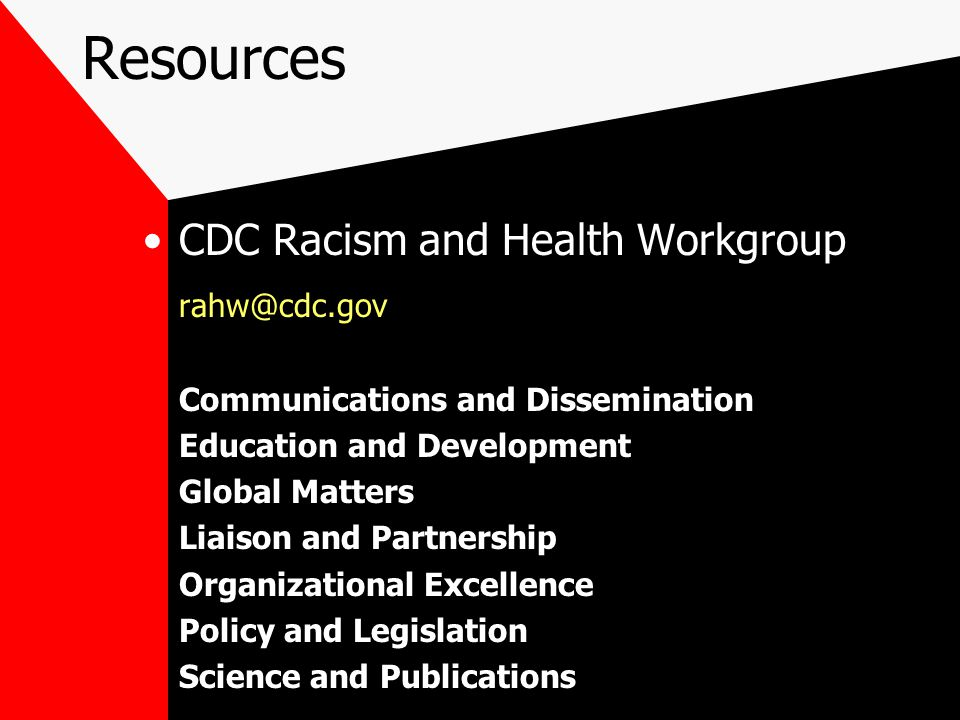 CDC Racism and Health Workgroup rahw@cdc.gov Communications and Dissemination Education and Development Global Matters Liaison and Partnership Organizational Excellence Policy and Legislation Science and Publications