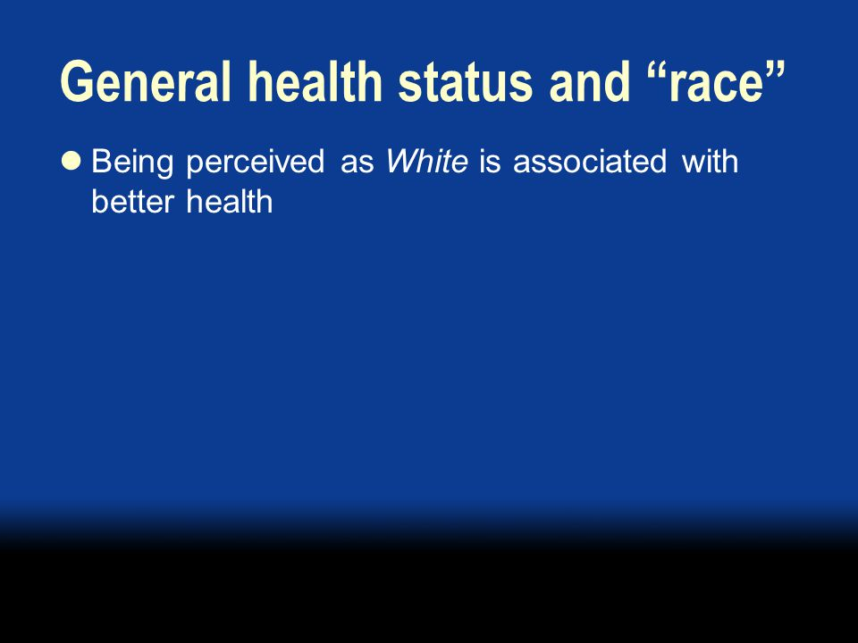 """General health status and """"race"""" Being perceived as White is associated with better health"""
