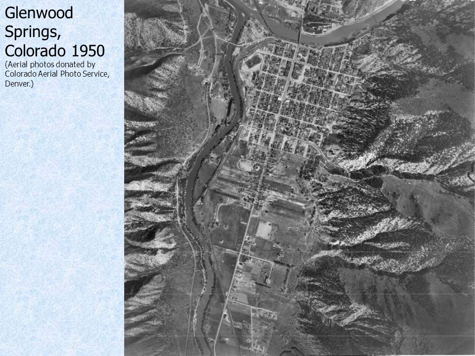 Glenwood Springs, Colorado 1950 (Aerial photos donated by Colorado Aerial Photo Service, Denver.)