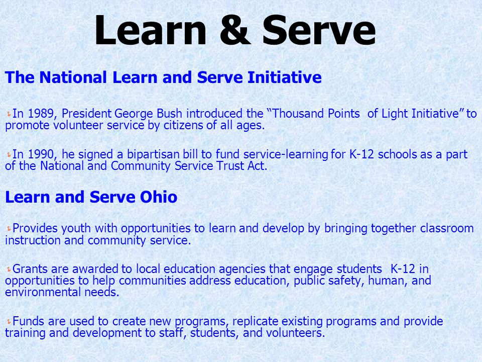Learn & Serve The National Learn and Serve Initiative  In 1989, President George Bush introduced the Thousand Points of Light Initiative to promote volunteer service by citizens of all ages.