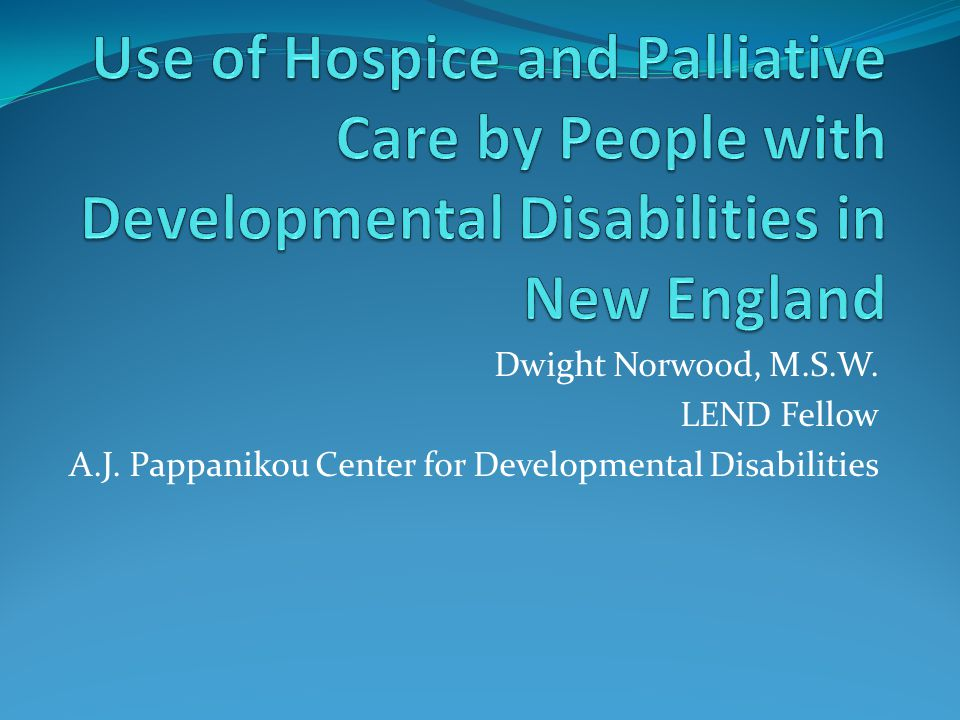 Dwight Norwood, M.S.W. LEND Fellow A.J. Pappanikou Center for Developmental Disabilities