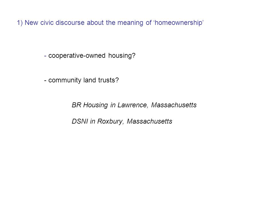1) New civic discourse about the meaning of 'homeownership' - cooperative-owned housing.