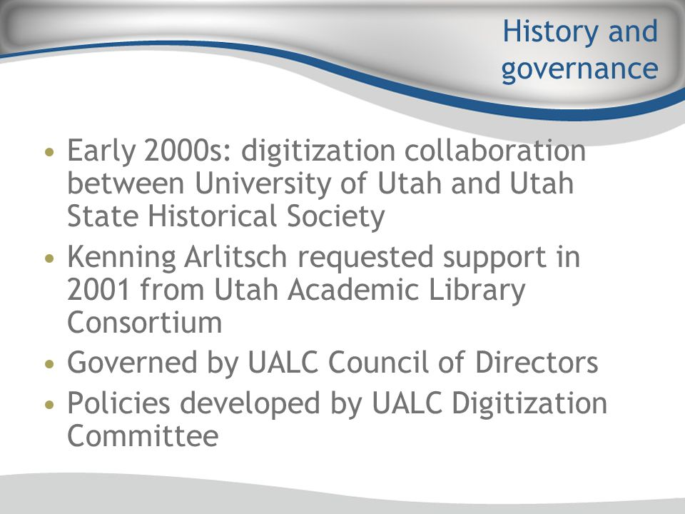 History and governance Early 2000s: digitization collaboration between University of Utah and Utah State Historical Society Kenning Arlitsch requested