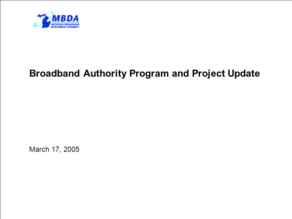 Broadband Authority Program and Project Update March 17, 2005