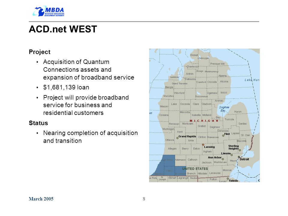 March 20058 ACD.net WEST Project Acquisition of Quantum Connections assets and expansion of broadband service $1,681,139 loan Project will provide broadband service for business and residential customers Status Nearing completion of acquisition and transition