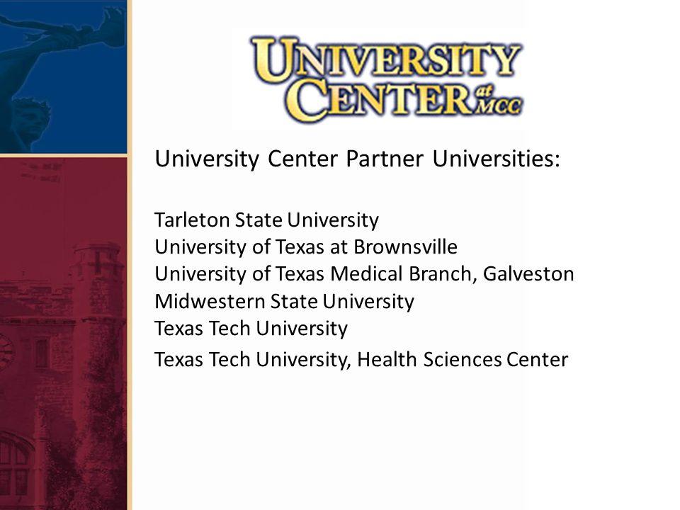 University Center Partner Universities: Tarleton State University University of Texas at Brownsville University of Texas Medical Branch, Galveston Midwestern State University Texas Tech University Texas Tech University, Health Sciences Center