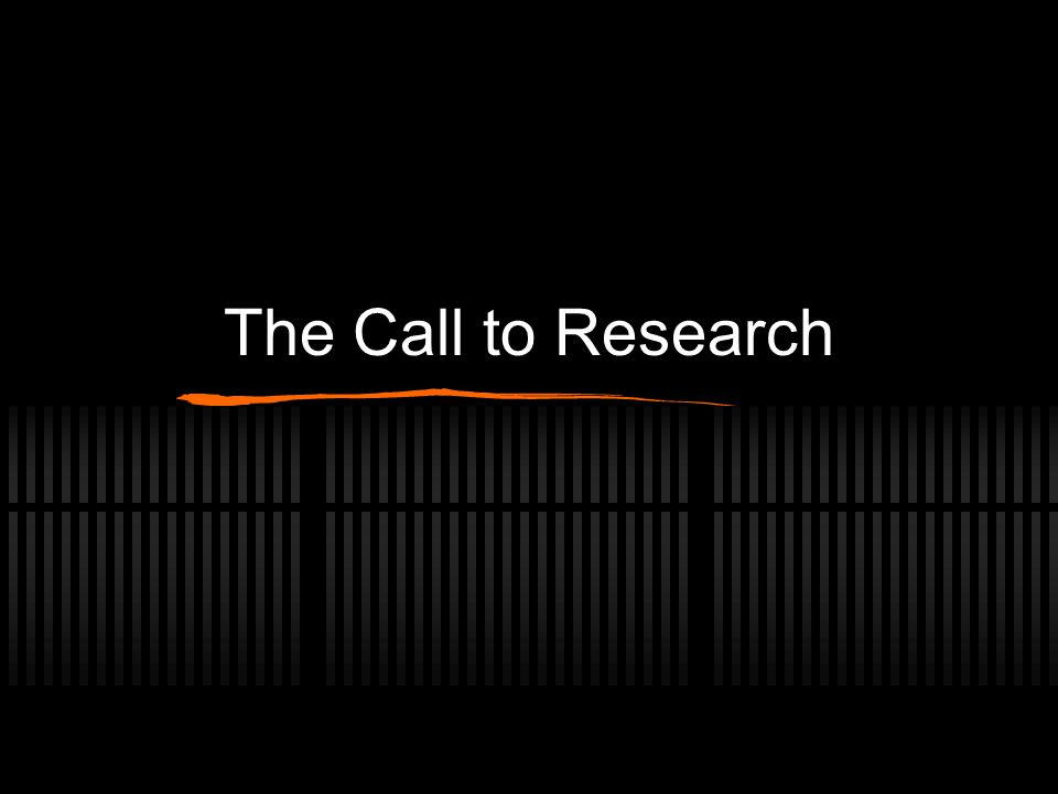 The Call to Research