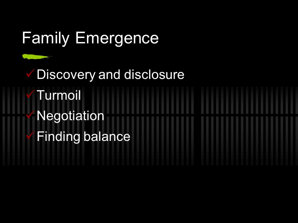 Family Emergence Discovery and disclosure Turmoil Negotiation Finding balance