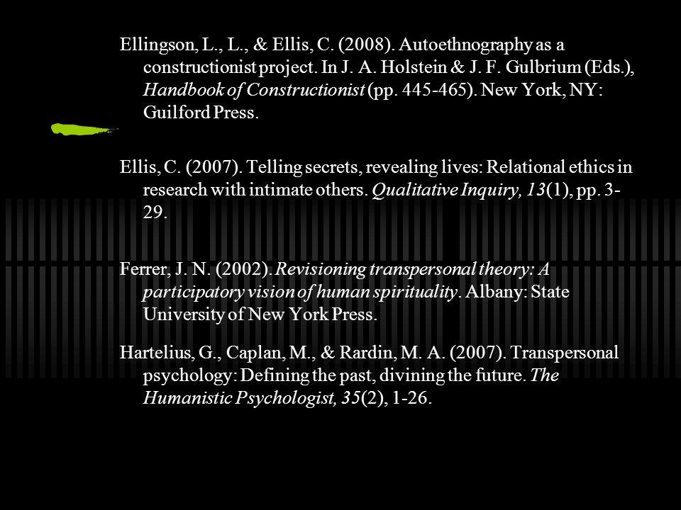Ellingson, L., L., & Ellis, C. (2008). Autoethnography as a constructionist project. In J. A. Holstein & J. F. Gulbrium (Eds.), Handbook of Constructi