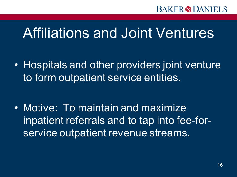 Affiliations and Joint Ventures Hospitals and other providers joint venture to form outpatient service entities. Motive: To maintain and maximize inpa