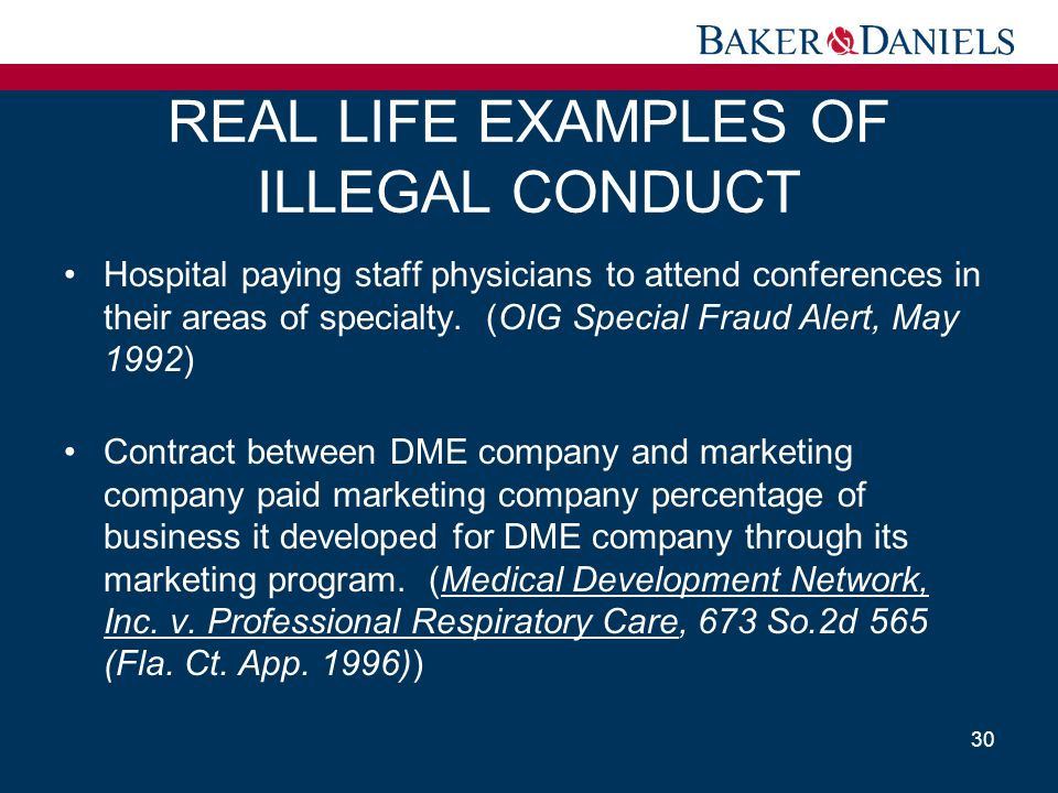 REAL LIFE EXAMPLES OF ILLEGAL CONDUCT Hospital paying staff physicians to attend conferences in their areas of specialty. (OIG Special Fraud Alert, Ma