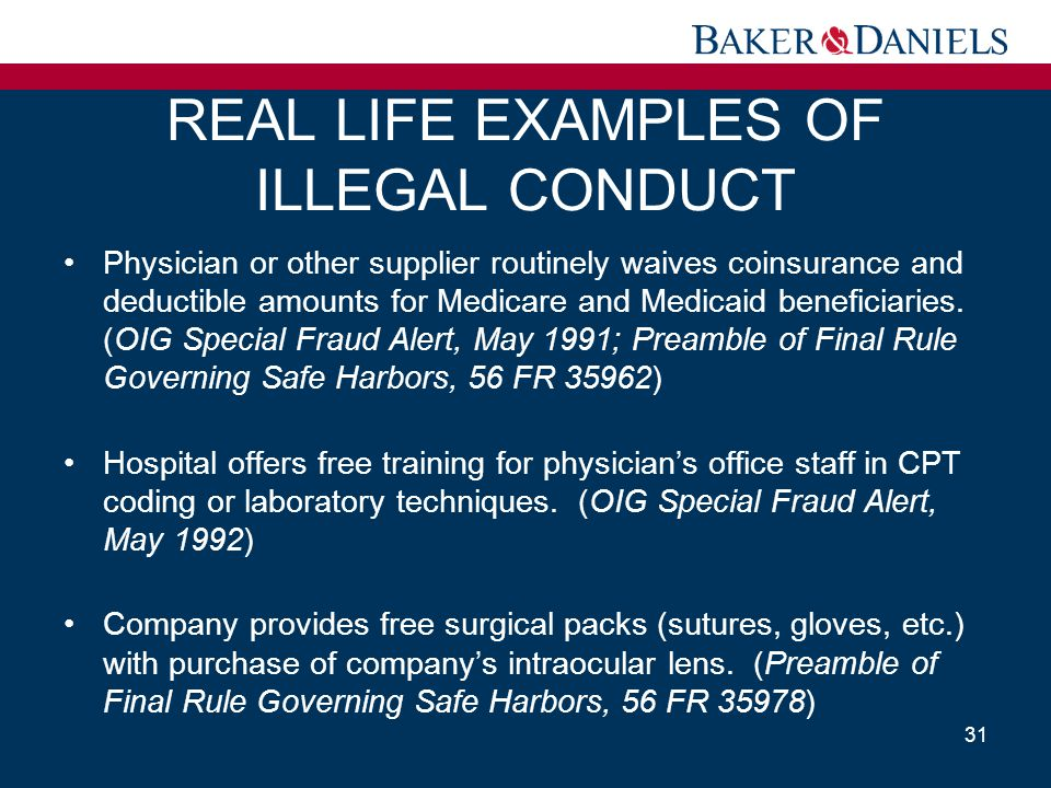 REAL LIFE EXAMPLES OF ILLEGAL CONDUCT Physician or other supplier routinely waives coinsurance and deductible amounts for Medicare and Medicaid benefi
