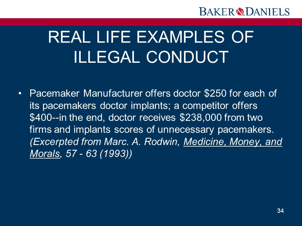 REAL LIFE EXAMPLES OF ILLEGAL CONDUCT Pacemaker Manufacturer offers doctor $250 for each of its pacemakers doctor implants; a competitor offers $400--