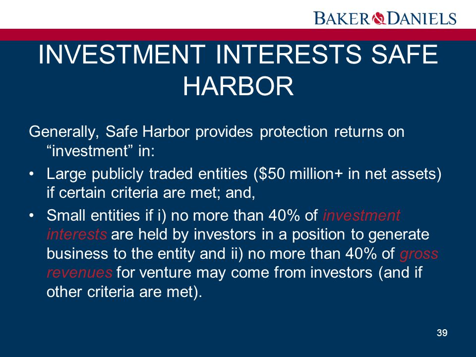 """INVESTMENT INTERESTS SAFE HARBOR Generally, Safe Harbor provides protection returns on """"investment"""" in: Large publicly traded entities ($50 million+ i"""