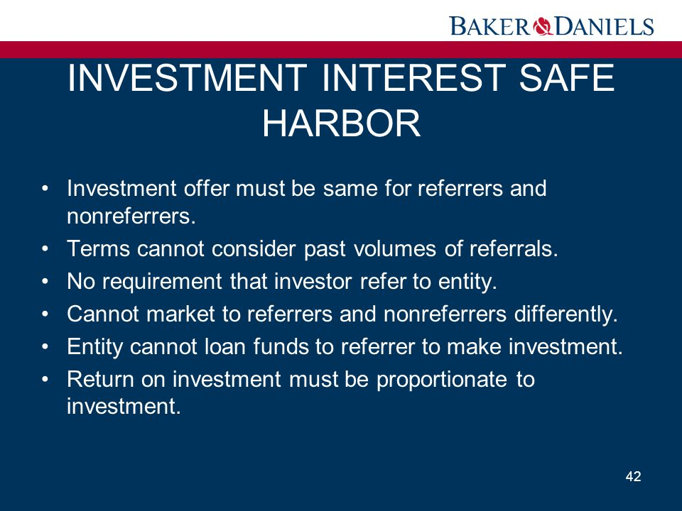 INVESTMENT INTEREST SAFE HARBOR Investment offer must be same for referrers and nonreferrers. Terms cannot consider past volumes of referrals. No requ