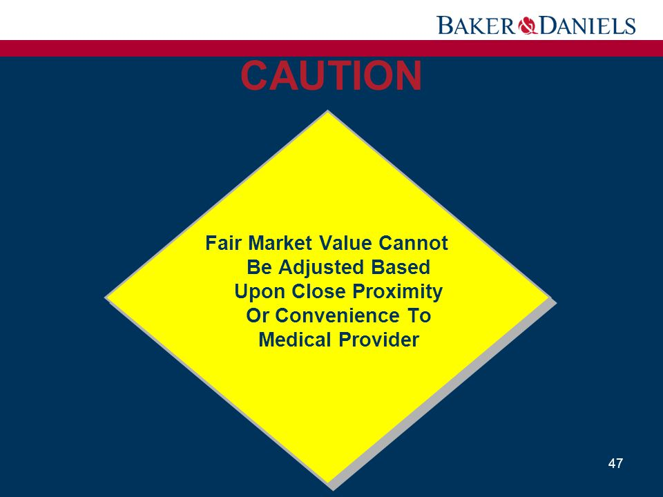 CAUTION 47 Fair Market Value Cannot Be Adjusted Based Upon Close Proximity Or Convenience To Medical Provider