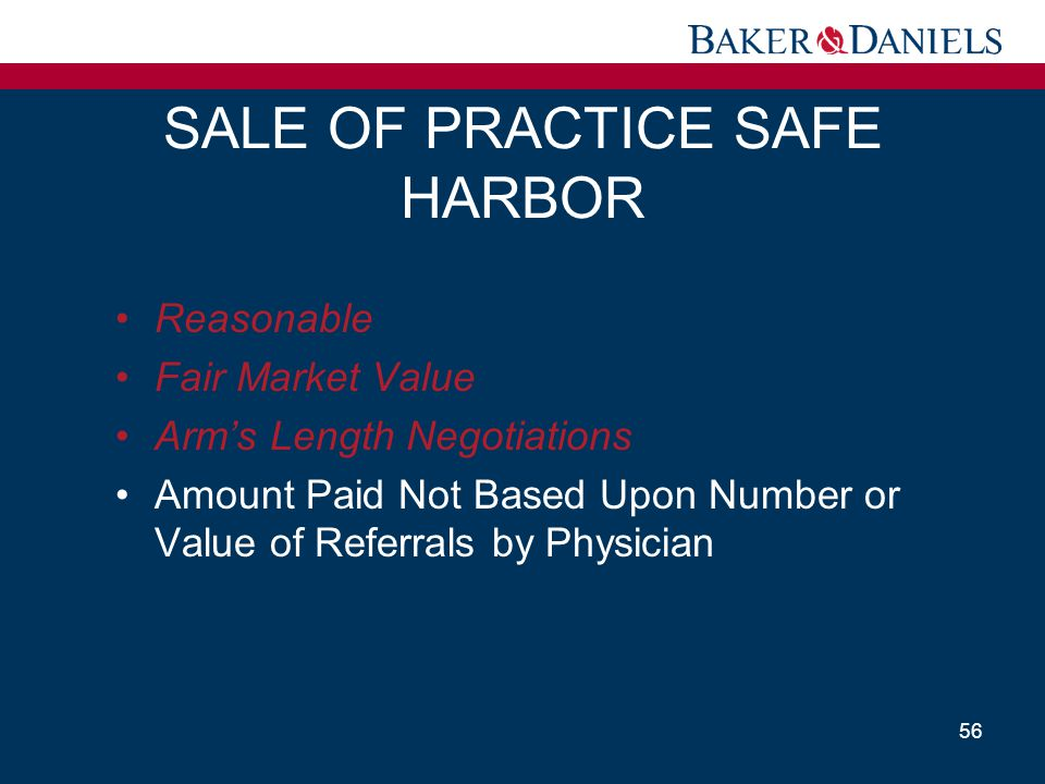 SALE OF PRACTICE SAFE HARBOR Reasonable Fair Market Value Arm's Length Negotiations Amount Paid Not Based Upon Number or Value of Referrals by Physici