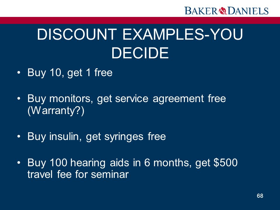 DISCOUNT EXAMPLES-YOU DECIDE Buy 10, get 1 free Buy monitors, get service agreement free (Warranty?) Buy insulin, get syringes free Buy 100 hearing ai
