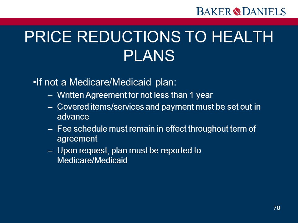 PRICE REDUCTIONS TO HEALTH PLANS If not a Medicare/Medicaid plan: –Written Agreement for not less than 1 year –Covered items/services and payment must