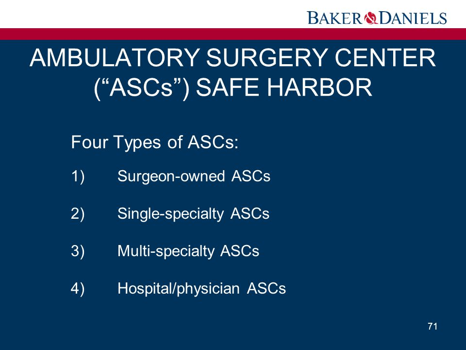 """AMBULATORY SURGERY CENTER (""""ASCs"""") SAFE HARBOR Four Types of ASCs: 1)Surgeon-owned ASCs 2)Single-specialty ASCs 3) Multi-specialty ASCs 4)Hospital/phy"""