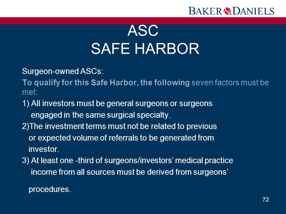 ASC SAFE HARBOR Surgeon-owned ASCs: To qualify for this Safe Harbor, the following seven factors must be met: 1) All investors must be general surgeon