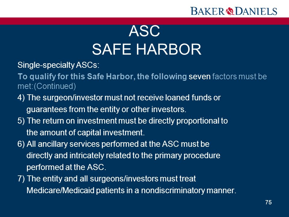 Single-specialty ASCs: To qualify for this Safe Harbor, the following seven factors must be met:(Continued) 4) The surgeon/investor must not receive l