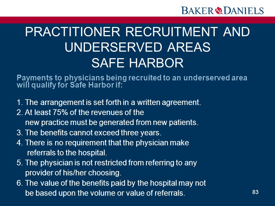 PRACTITIONER RECRUITMENT AND UNDERSERVED AREAS SAFE HARBOR Payments to physicians being recruited to an underserved area will qualify for Safe Harbor