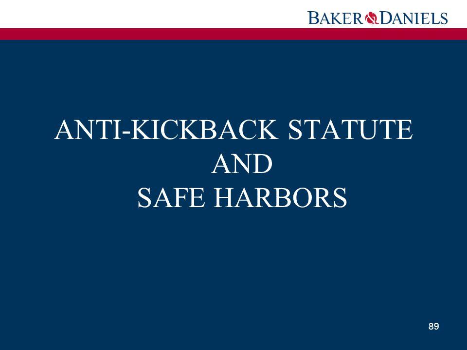ANTI-KICKBACK STATUTE AND SAFE HARBORS 89