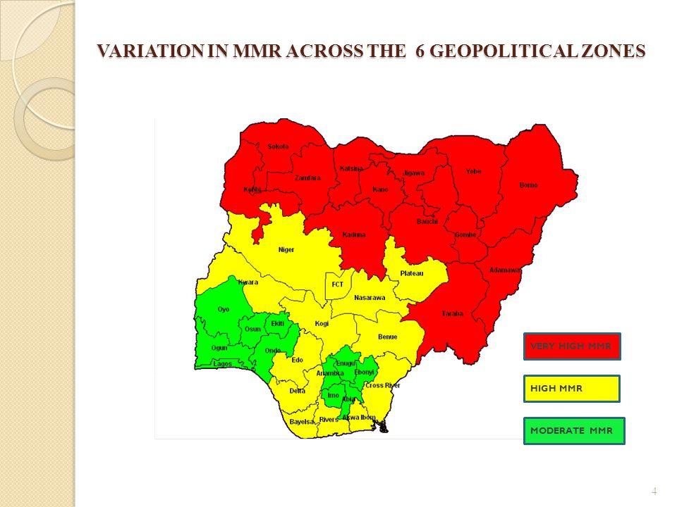 VARIATION IN MMR ACROSS THE 6 GEOPOLITICAL ZONES VARIATION IN MMR ACROSS THE 6 GEOPOLITICAL ZONES 4 VERY HIGH MMR HIGH MMR MODERATE MMR