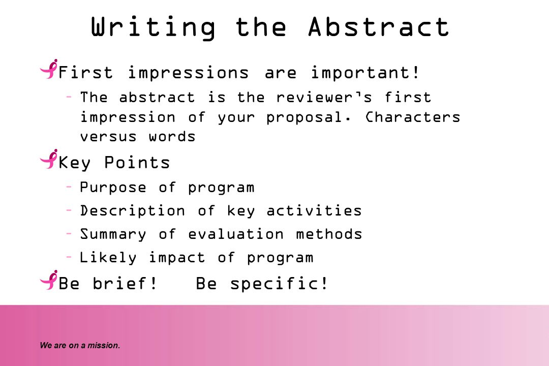 We are on a mission. Writing the Abstract First impressions are important.
