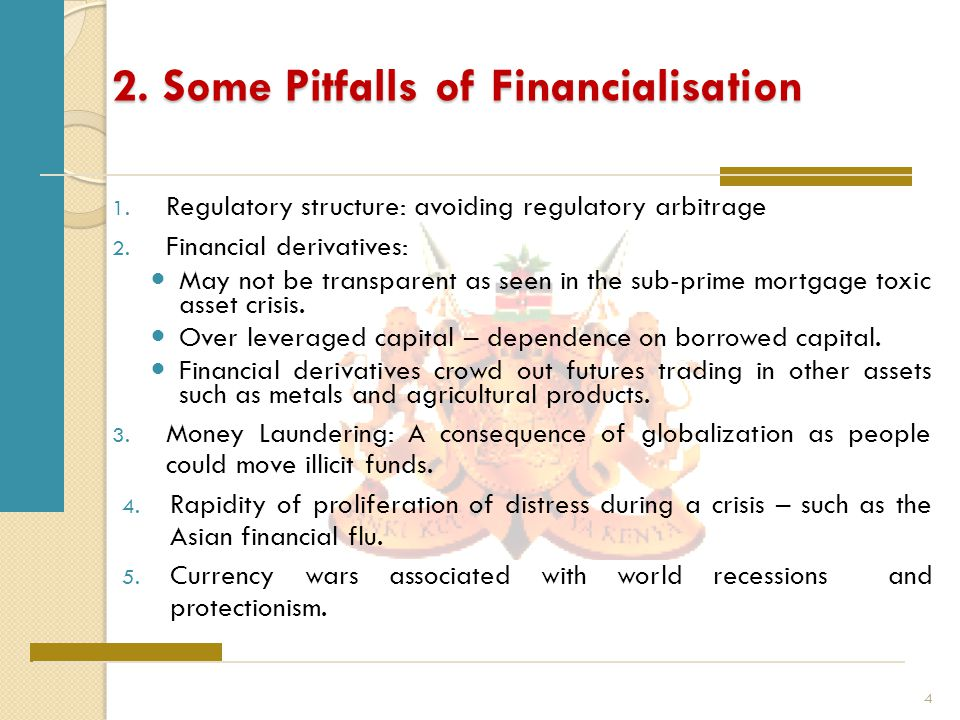 2. Some Pitfalls of Financialisation 1. Regulatory structure: avoiding regulatory arbitrage 2.