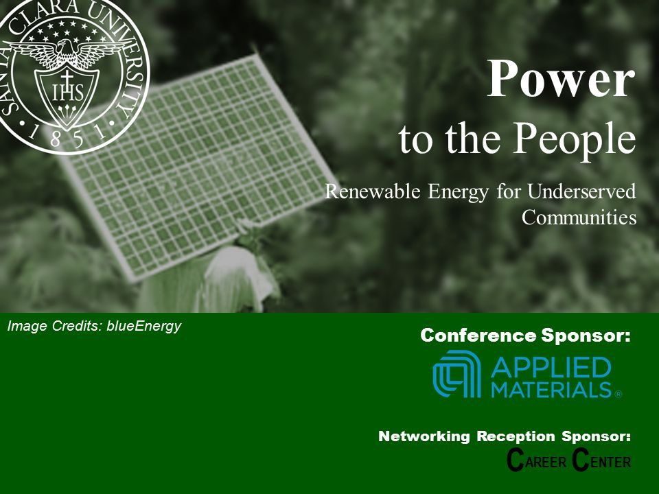 1 Power to the People Renewable Energy for Underserved Communities Conference Sponsor: Networking Reception Sponsor: C AREER C ENTER Image Credits: blueEnergy